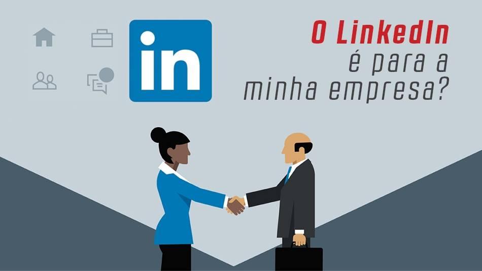 O LinkedIn é para a minha empresa?