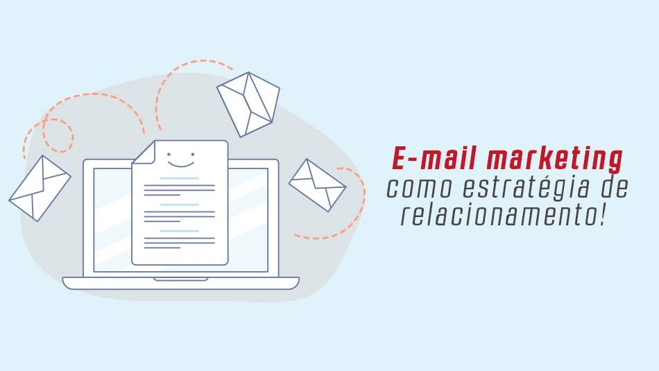 E-mail marketing como estratégia de relacionamento!
