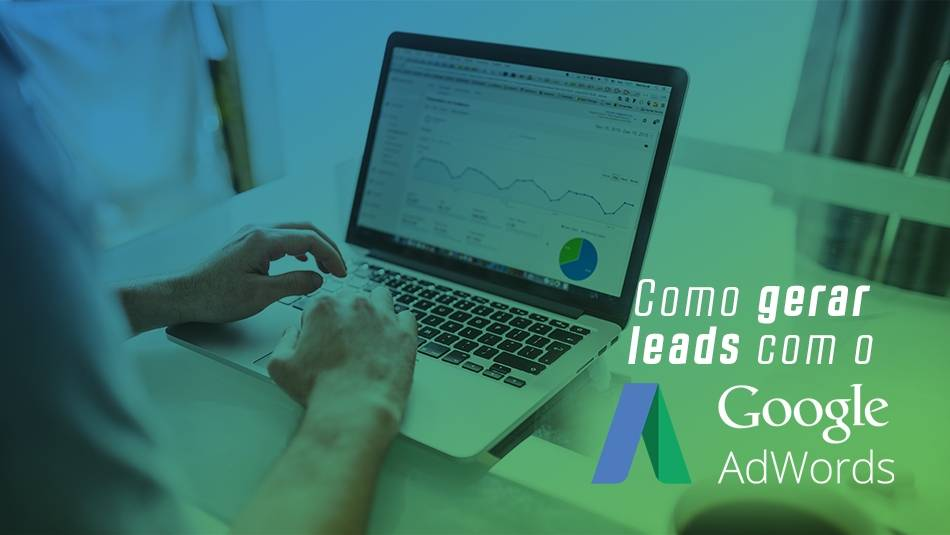 Como gerar leads com o Google Adwords?