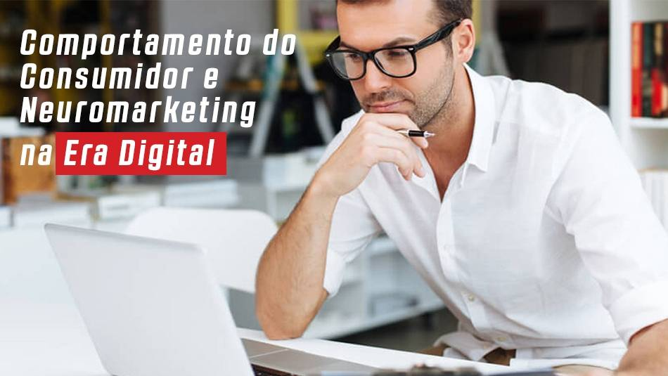 Comportamento do Consumidor e Neuromarketing na Era Digital