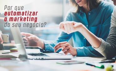 Por que automatizar o marketing do seu negócio?