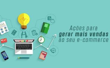 Ações para gerar mais vendas ao seu e-commerce